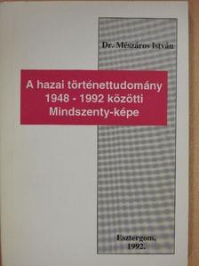 Dr. Mészáros István - A hazai történettudomány 1948-1992 közötti Mindszenty-képe [antikvár]
