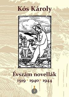 KÓS KÁROLY - ÉVSZÁMNOVELLÁK - 1919, 1940, 1944