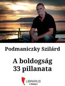 Podmaniczky Szilárd - A boldogság 33 pillanata [eKönyv: epub, mobi]