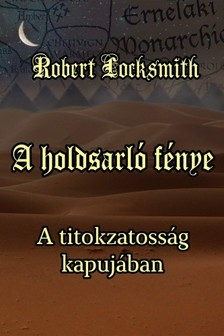 Robert Locksmith - A holdsarló fénye - A titokzatosság kapujában [eKönyv: epub, mobi]