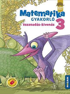 ÁRVAINÉ LIBOR ILDIKÓ - MS-1123 DINÓSULI Matematika gyakorló 3.o. -  Összeadás, kivonás