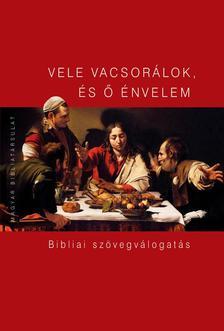PECSUK OTTÓ (SZERK.) - VELE VACSORÁLOK, ÉS Ő ÉNVELEM Bibliai szövegválogatás