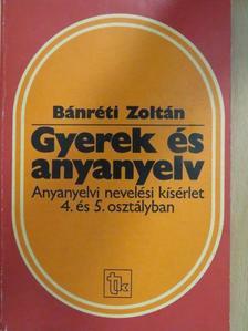 Bánréti Zoltán - Gyerek és anyanyelv [antikvár]