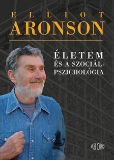 ARONSON, ELLIOT - Nem csak a véletlen műve - Életem és a szociálpszichológia