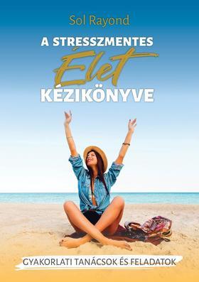 Sol Rayond - A stresszmentes élet kézikönyve