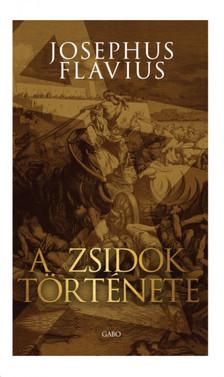 Josephus Flavius - A zsidók története