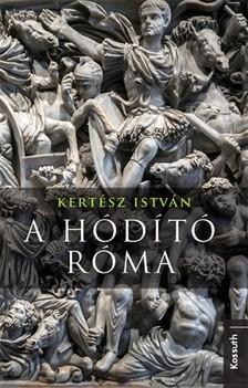 Kertész István - A hódító Róma [eKönyv: epub, mobi]