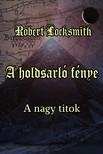 Robert Locksmith - A holdsarló fénye - A nagy titok [eKönyv: epub, mobi]