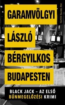 Garamvölgyi László - Bérgyilkos Budapesten - Black Jack - az első bűnmegelőzési krimi [eKönyv: epub, mobi]