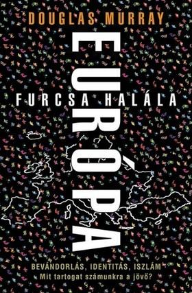 Douglas Murray - Európa furcsa halála [eKönyv: epub, mobi]