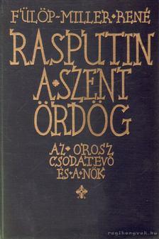 Miller, René Fülöp - Rasputin a szent ördög [antikvár]