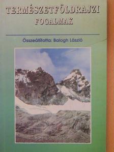 Balogh László - Természetföldrajzi fogalmak [antikvár]