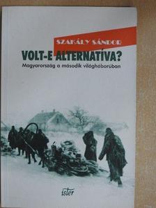 Szakály Sándor - Volt-e alternatíva? [antikvár]