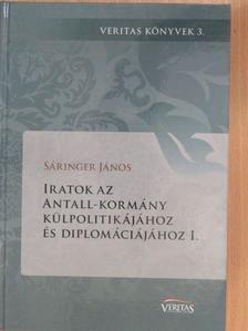 Sáringer János - Iratok az Antall-kormány külpolitikájához és diplomáciájához I. [antikvár]