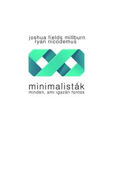 Joshua Fields Millburn, Ryan Nicodemus - Minimalisták - Minden, ami igazán fontos