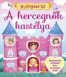 Napraforgó Könyvkiadó - Nyitogasd ki! - A hercegnők kastélya