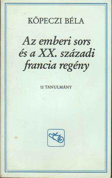 Köpeczi Béla - Az emberi sors és a XX. századi francia regény [antikvár]
