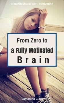 Claire Samantha - From Zero to a Fully Motivated Brain [eKönyv: epub, mobi]