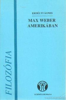 Erdélyi Ágnes - Max Weber Amerikában [antikvár]