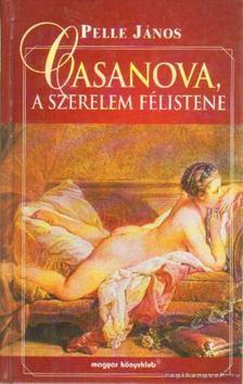 Pelle János - Casanova, a szerelem félistene [antikvár]