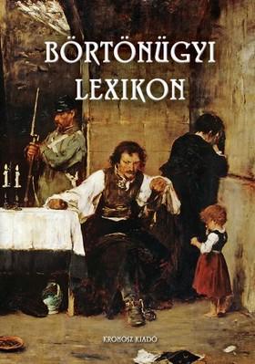 Bencze Béla (szerk.) - Börtönügyi lexikon [eKönyv: pdf]