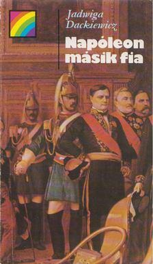 Dackiewicz, Jadwiga - Napóleon másik fia [antikvár]