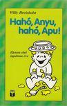 BREINHOLST, WILLY - Hahó, Anyu, Hahó, Apu! [antikvár]