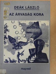 Deák László - Az árvaság kora [antikvár]