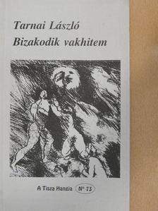 Tarnai László - Bizakodik vakhitem [antikvár]