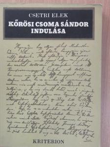 Csetri Elek - Kőrösi Csoma Sándor indulása [antikvár]