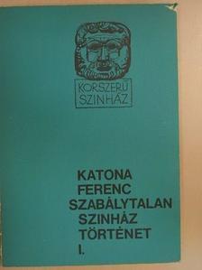 Katona Ferenc - Szabálytalan színháztörténet I. [antikvár]