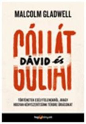 Malcolm Gladwell - Dávid és Góliát - Történetek esélytelenekről, avagy hogyan kényszerítsünk térdre óriásokat