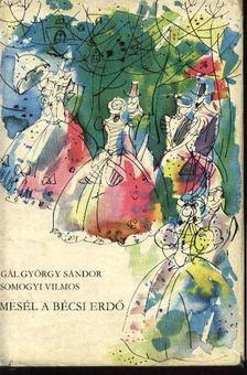 Gál György Sándor, Somogyi Vilmos - Mesél a bécsi erdő [antikvár]