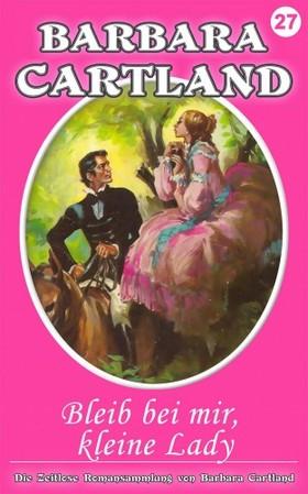 Barbara Cartland - Bleib bei mir, kleine Lady [eKönyv: epub, mobi]