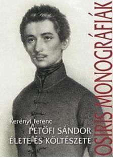 Kerényi Ferenc - Petőfi Sándor élete és költészete