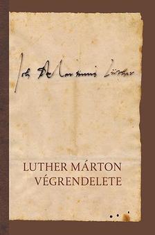 Luther Márton - Luther Márton végrendelete