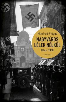 Manfred Flügge - Nagyváros lélek nélkül. Bécs, 1938