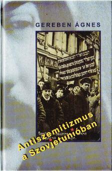 Gereben Ágnes - Antiszemitizmus a Szovjetunióban [antikvár]