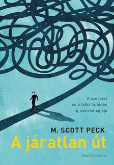 M. Scott Peck - A járatlan út - A szeretet és a lelki fejlődés új pszichológiája