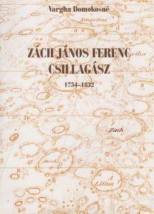 Vargha Domokosné - Zách János Ferenc csillagász [antikvár]