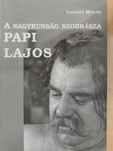 Losonci Miklós - A nagykunság szobrásza Papi Lajos [antikvár]