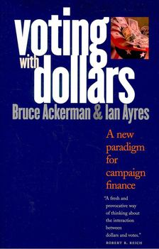ACKERMAN, BRUCE - AYRES, IAN - Voting with Dollars - A New Paradigm for Campaign Finance [antikvár]