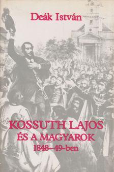 Deák István - Kossuth Lajos és a magyarok 1848-49-ben [antikvár]
