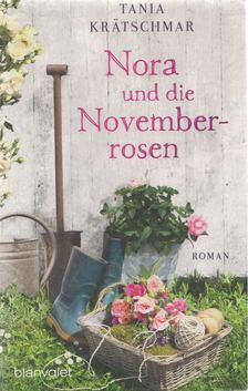 Tania Krätschmar - Nora und die Novemberrosen [antikvár]