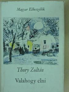 Thury Zoltán - Valahogy élni [antikvár]