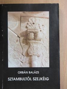 Orbán Balázs - Sztambultól Szejkéig [antikvár]
