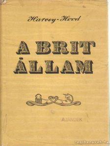 Harvey, James, Hood, Katherine - A Brit állam [antikvár]