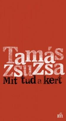 Tamás Zsuzsa - Mit tud a kert [eKönyv: epub, mobi]