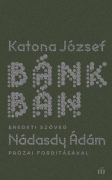 Katona József - Bánk bán - eredeti szöveg Nádasdy Ádám prózai fordításával ###