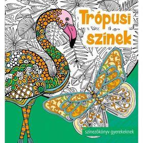 Szalay Könyvkiadó - TRÓPUSI SZÍNEK - SZÍNEZŐKÖNYV GYEREKEKNEK ÉS FELNŐTTEKNEK